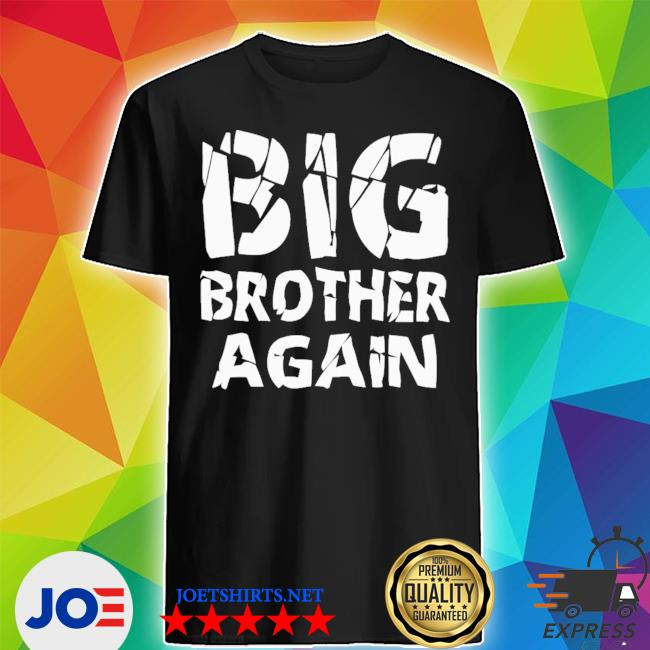 Big brother again brother young s shirt