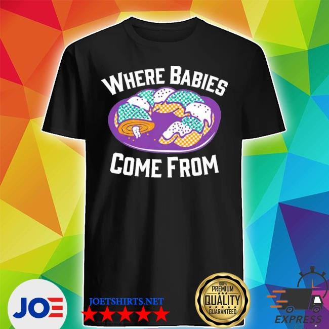 Cake where babies come from shirt