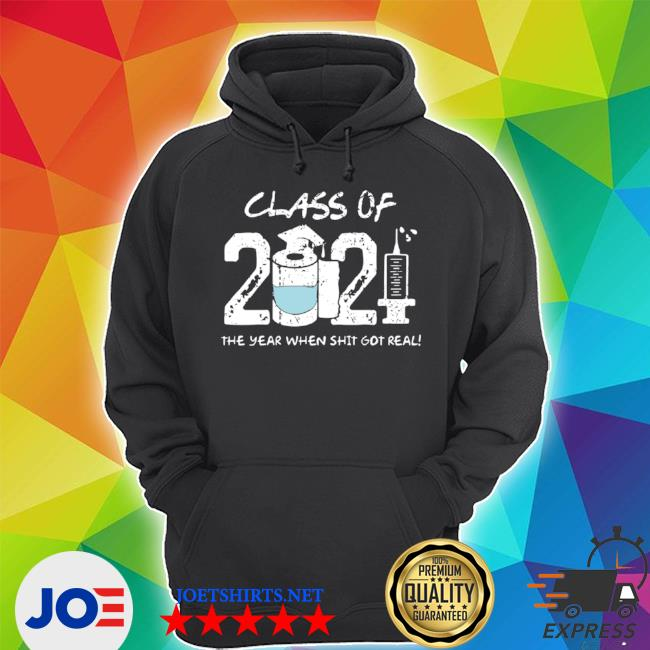 Class of 2021 the year when shit got real s Unisex Hoodie