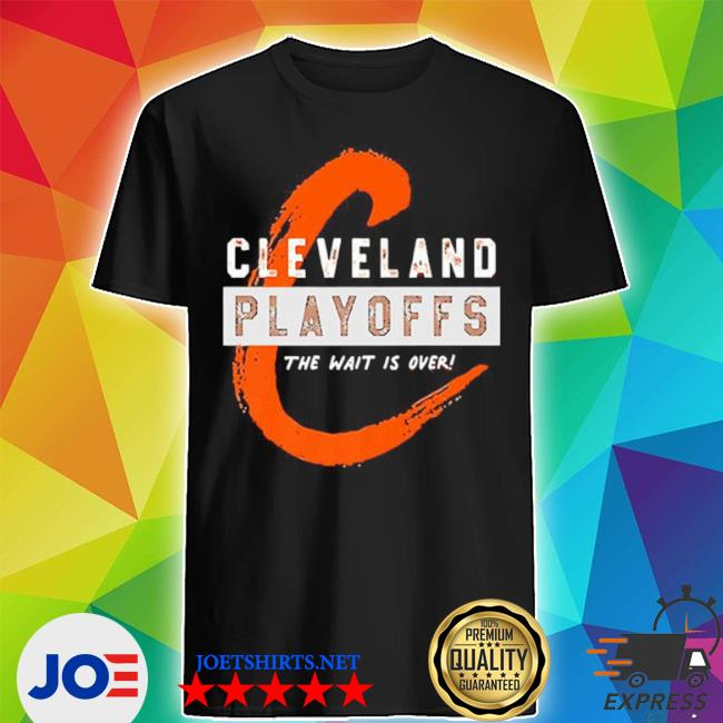 Cleveland playoffs the wait is over shirt