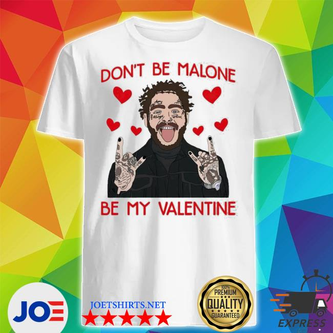 Don't be malone be my Valentine shirt