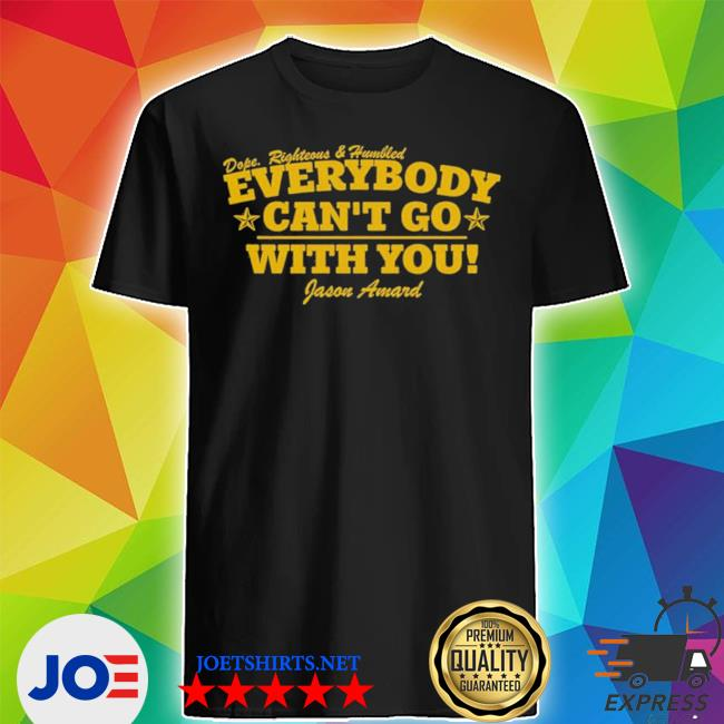 Dope righteous humbled everybody can't go with you shirt