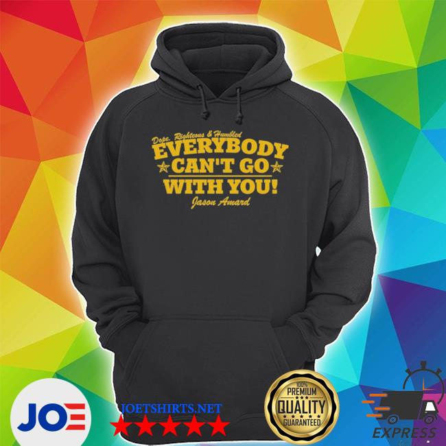 Dope righteous humbled everybody can't go with you s Unisex Hoodie