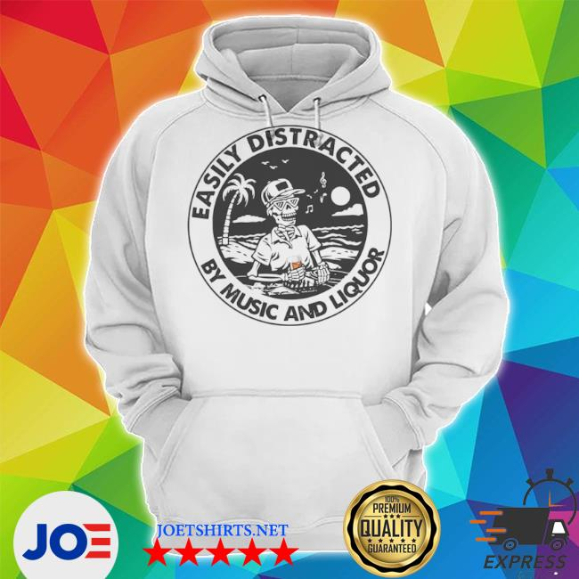 Easily distracted by music liquor s Unisex Hoodie