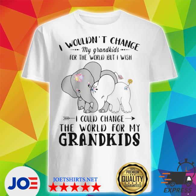 Elephant I wouldn't change my grandkids for the world but I wish shirt