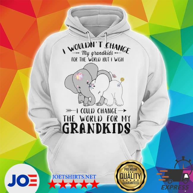 Elephant I wouldn't change my grandkids for the world but I wish s Unisex Hoodie