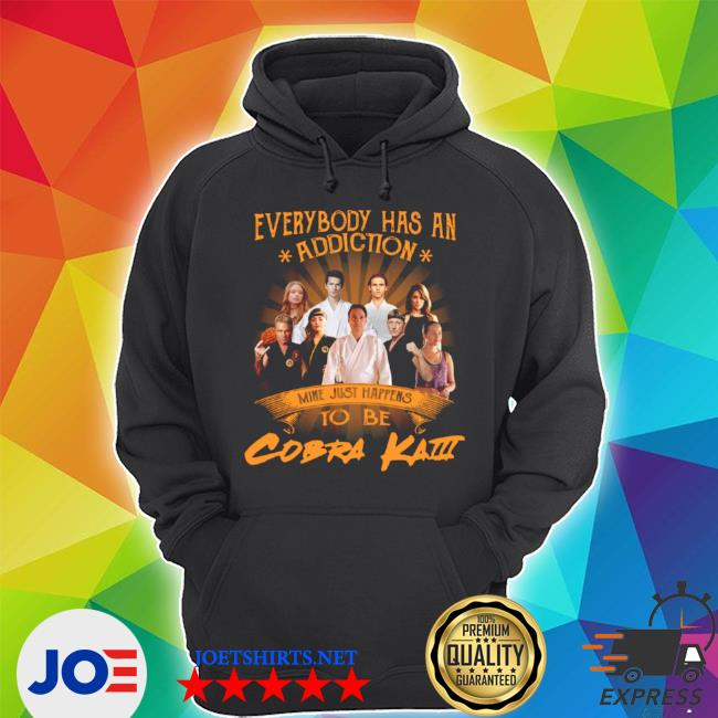 Everybody has an addiction mine just happens to be Cobra kaI s Unisex Hoodie