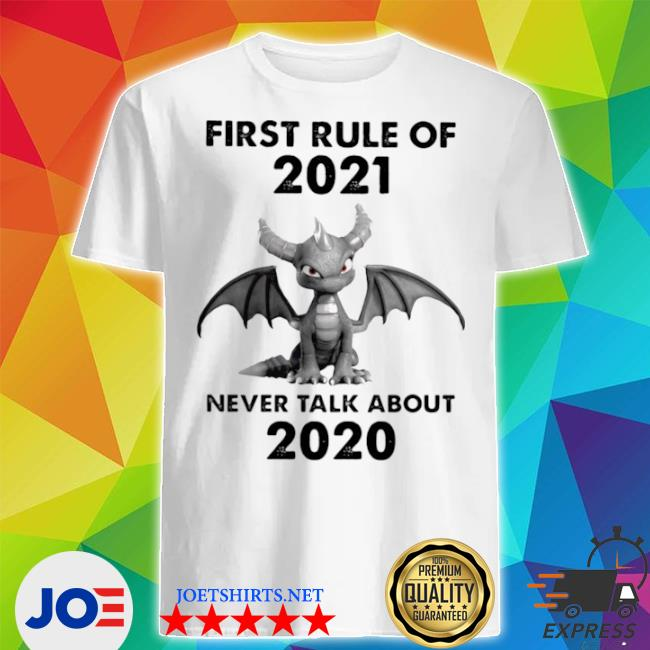 First rule of 2021 never talk about toothless dragon shirt