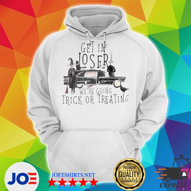 Get in loser were going trick or treating witch around antique car s Unisex Hoodie