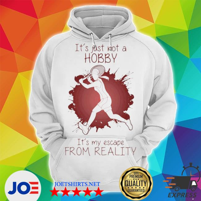 Girl playing tennis it's just not a hobby it's my escape from reality color s Unisex Hoodie