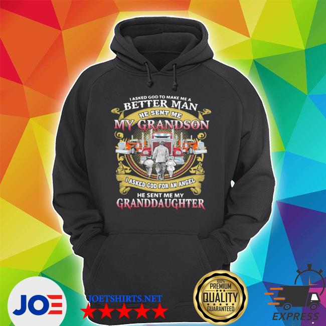 I asked god to make a better man he sent me my grandson he sent me my granddaughter trucker s Unisex Hoodie