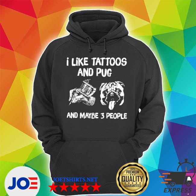 I like tattoos and pug and maybe 3 people s Unisex Hoodie