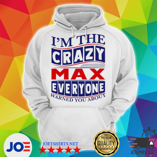 I'm the crazy max everyone warned you about s Unisex Hoodie