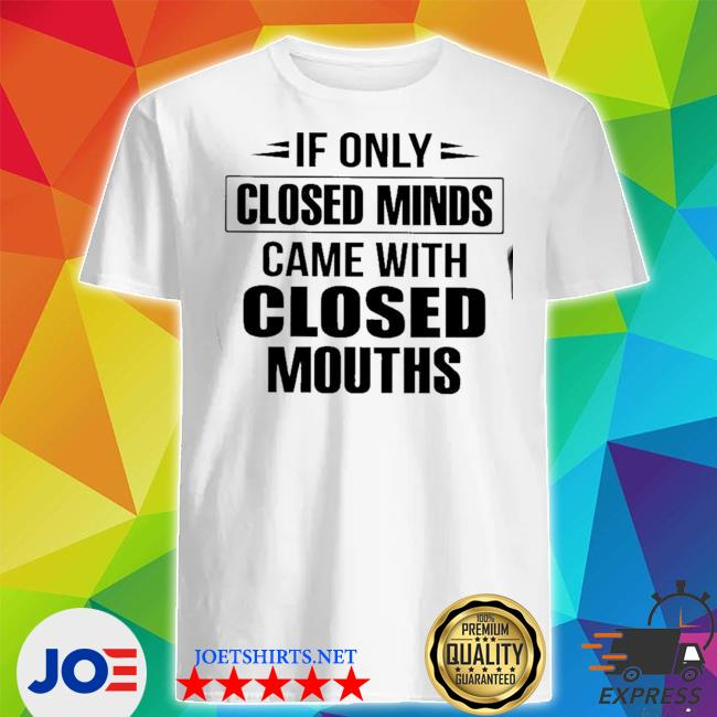 If only closed minds classic shirt