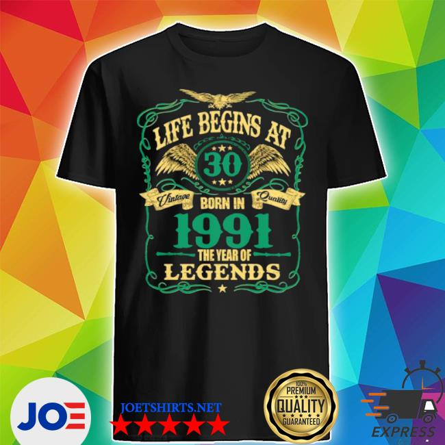 Life begins at 30 born in 1991 vintage quality the year of legends shirt