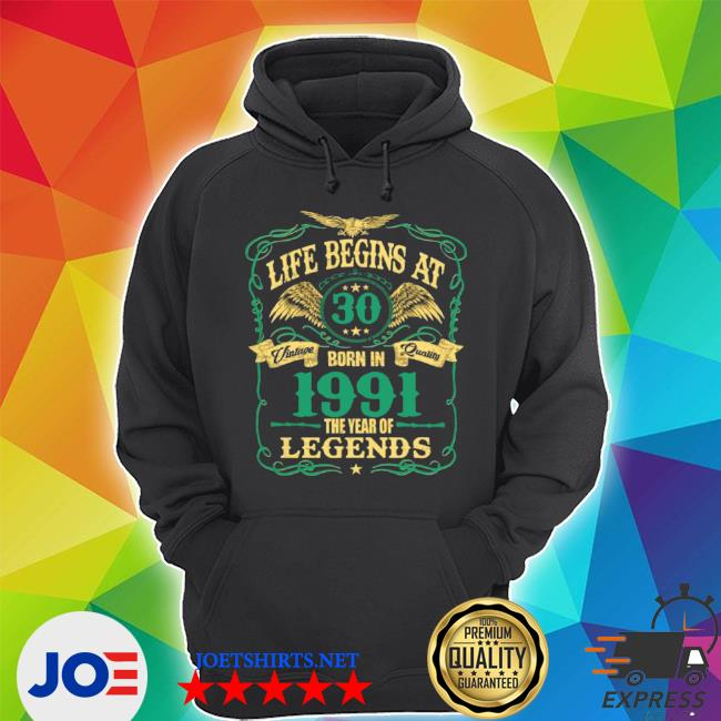 Life begins at 30 born in 1991 vintage quality the year of legends s Unisex Hoodie