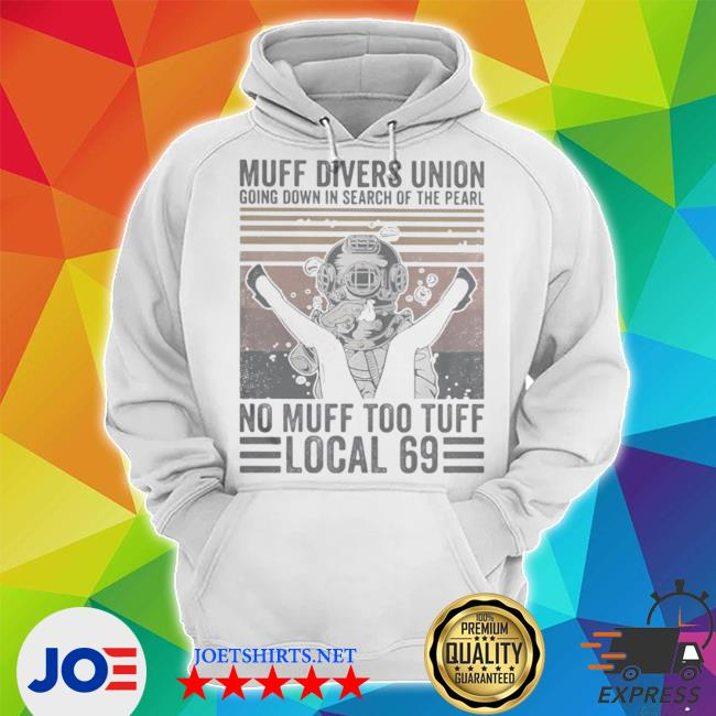 Muff divers union going down in search of the pearl no muff too tuff local 69 vintage retro s Unisex Hoodie