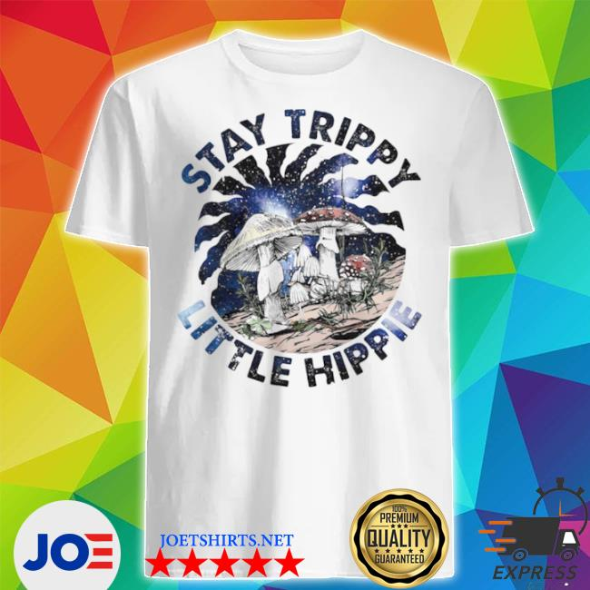 Mushroom stay trippy little hippie shirt