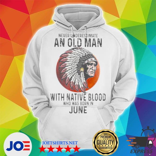 Never underestimate an old man with native blood who was born in june sunset s Unisex Hoodie
