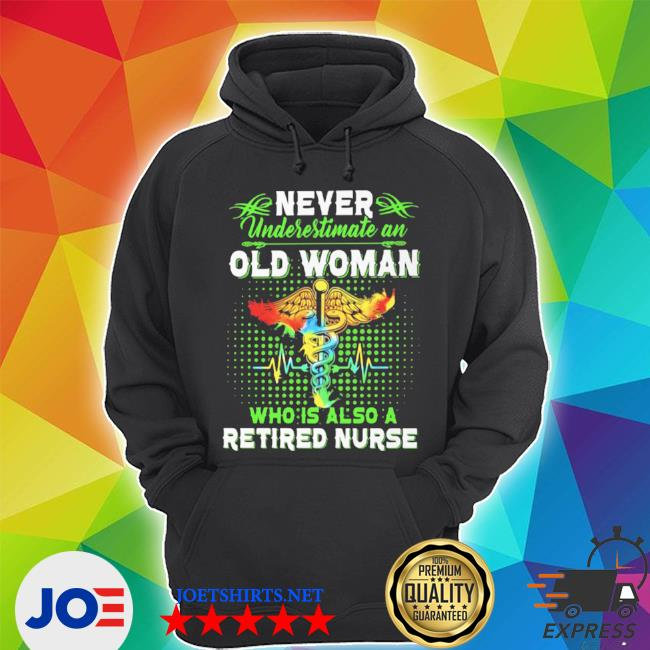 Never underestimate an old woman who is also a retired nurse s Unisex Hoodie