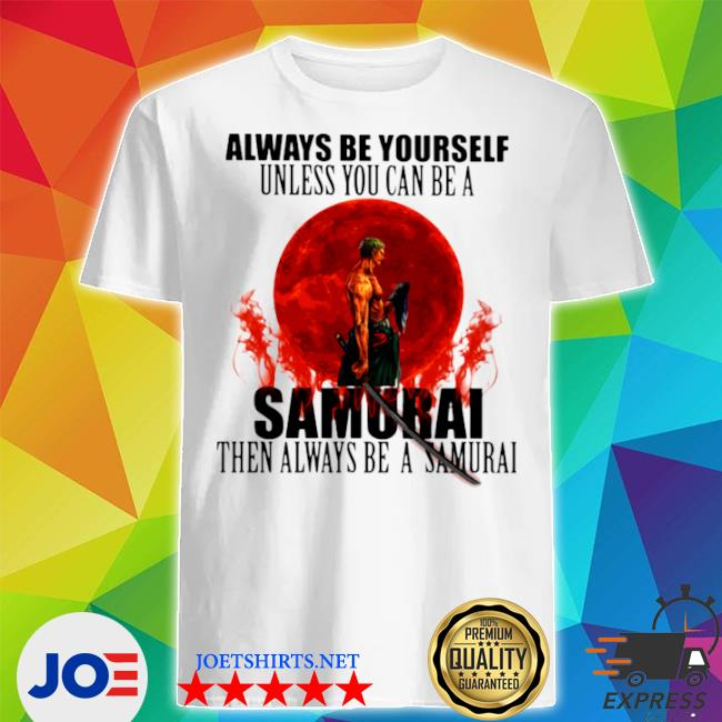 Official always be yourself unless you can be a samurai moon blood shirt