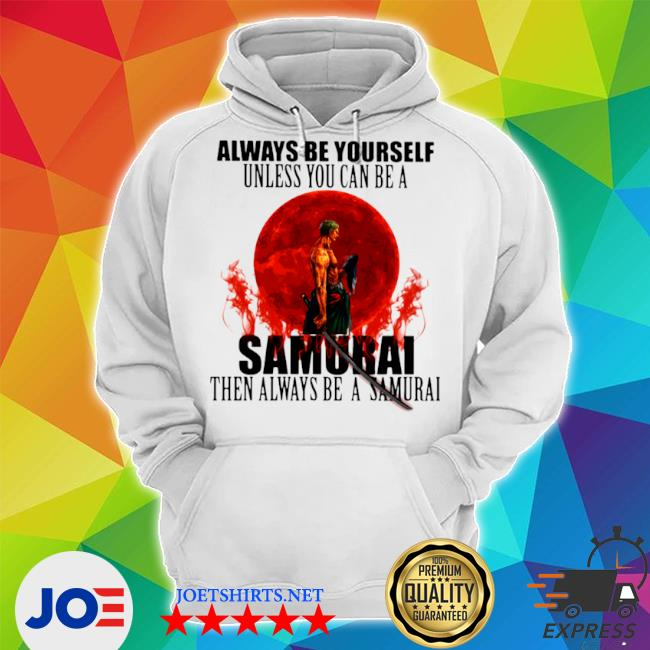 Official always be yourself unless you can be a samurai moon blood s Unisex Hoodie