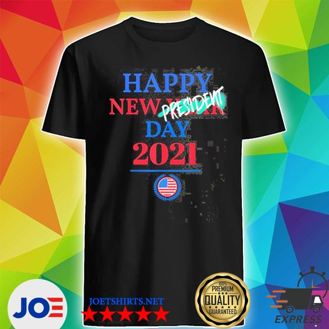 Official happy new year president inauguration day 2021 shirt
