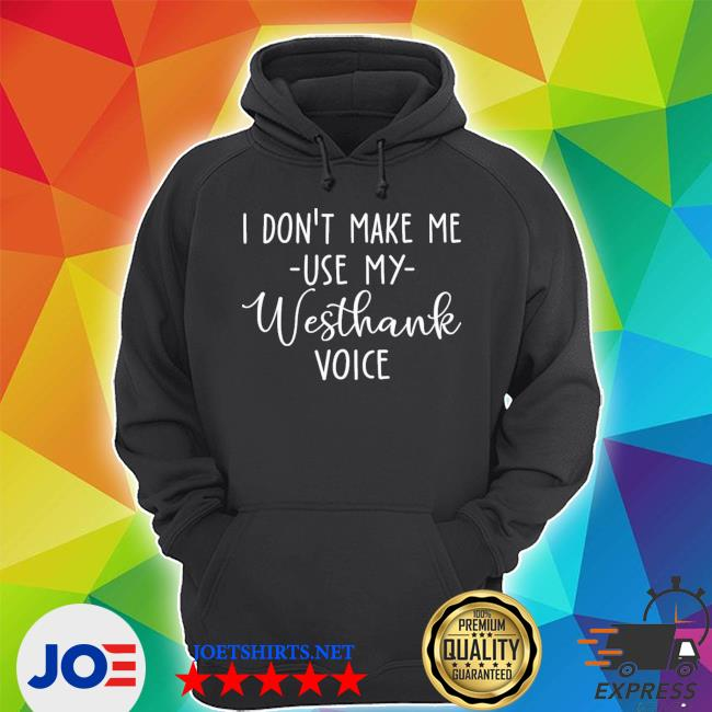 Official i don't make me use my westhank voice s Unisex Hoodie
