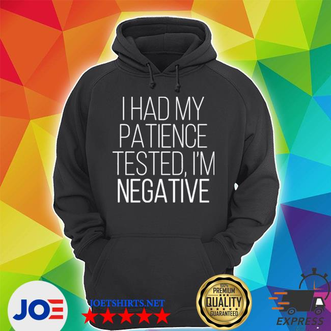 Official i had my patience tested i'm negative 2021 s Unisex Hoodie