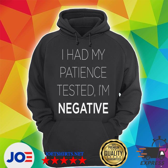 Official i had my patience tested i'm negative s Unisex Hoodie