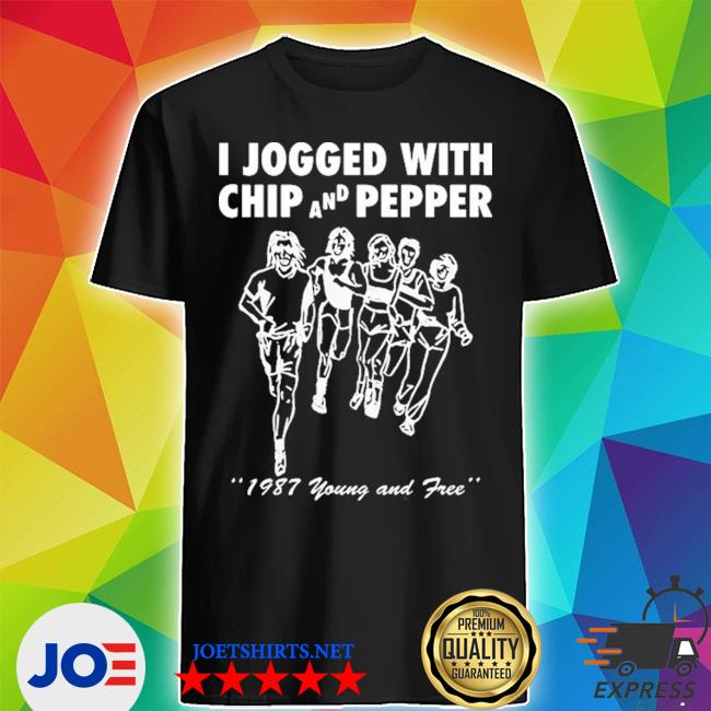 Official i jogged with chip and pepper 1987 young and free shirt