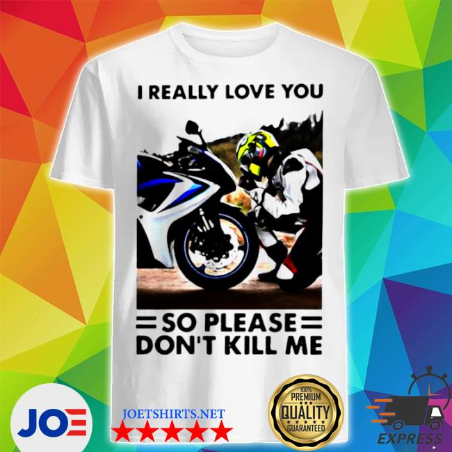 Official i really love you so please don't kill me motocross shirt
