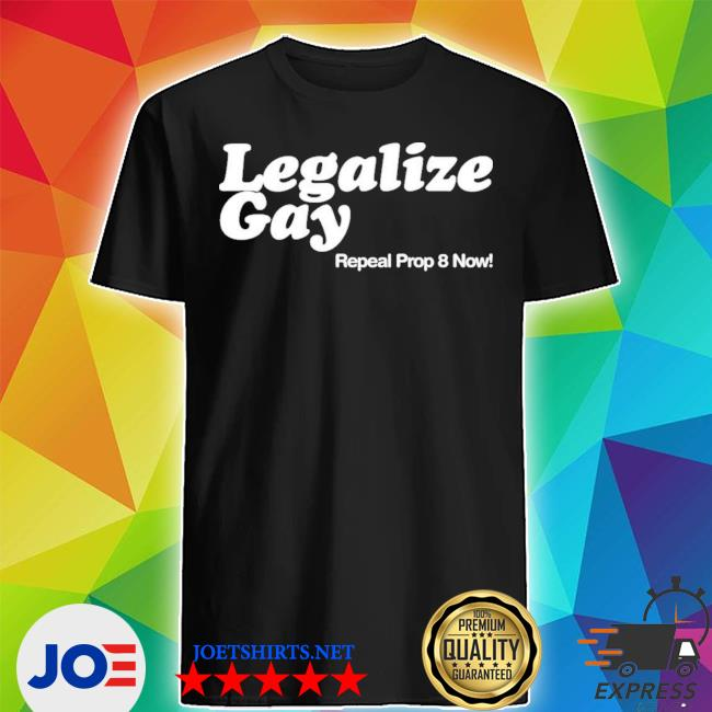 Official legalize gay repeal prop 8 now shirt