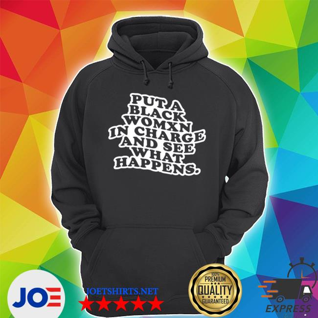 Official put a black womxn in charge and see what happens s Unisex Hoodie