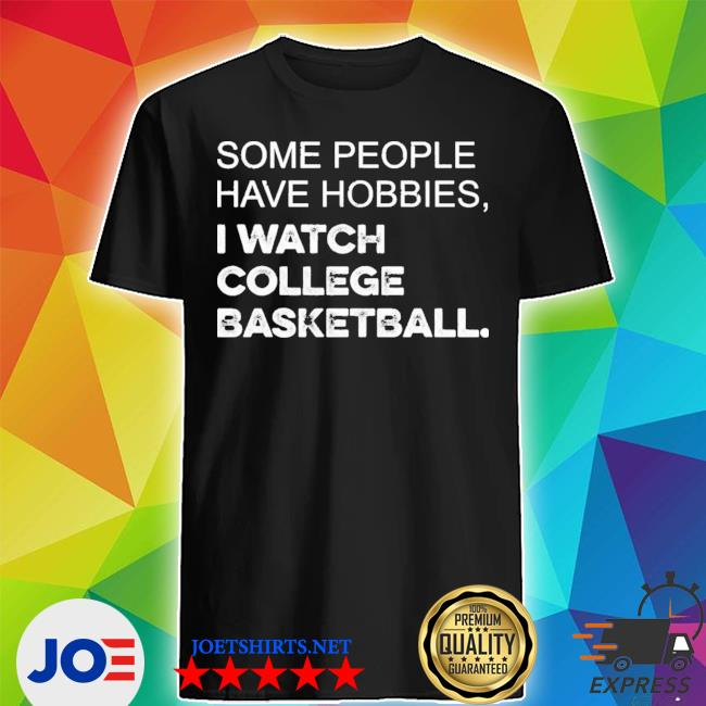 Official some people have hobbies i watch college basketball shirt