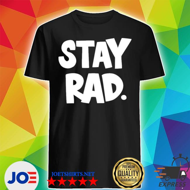 Official stay rad shirt