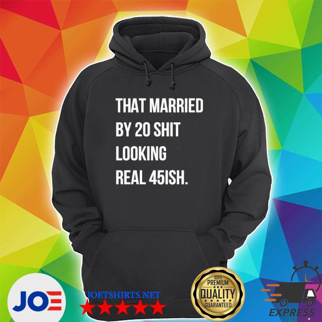 Official that married by 30 shit looking real 45ish s Unisex Hoodie
