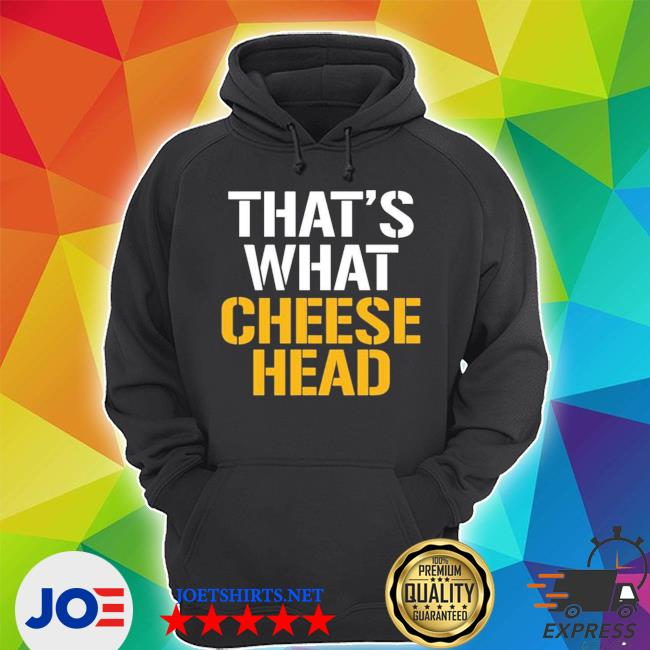Official that's what cheese head s Unisex Hoodie