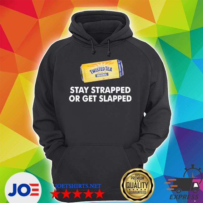 Official twisted tea stay strapped or get slapped s Unisex Hoodie