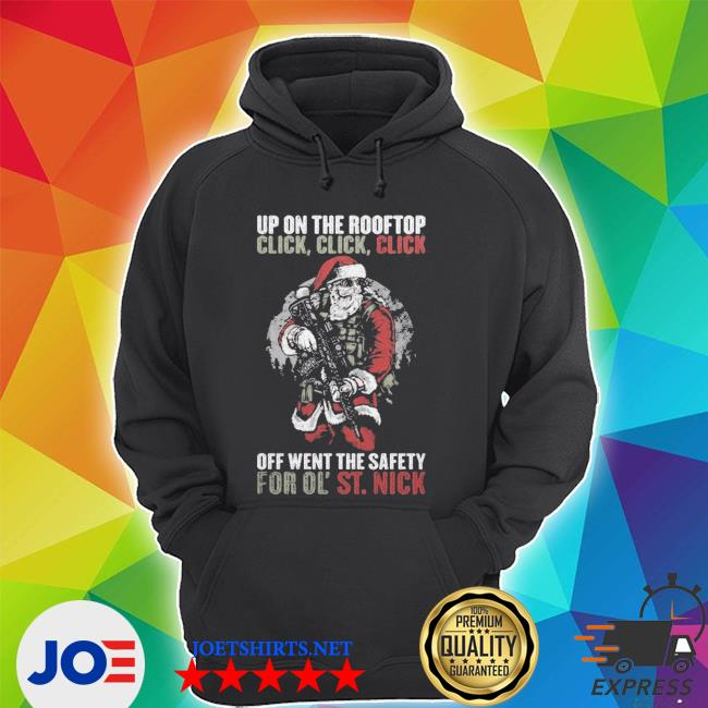 Official up on the rooftop click click click off went the safety for ol' st nick s Unisex Hoodie