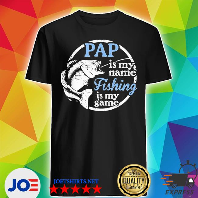 Pap fishing is my game classic shirt