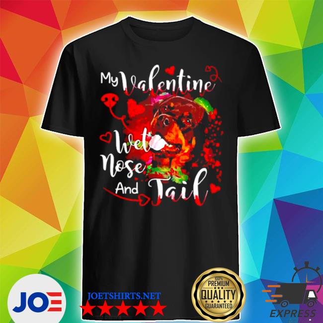 Rottweiler my Valentine wet nose and jail shirt