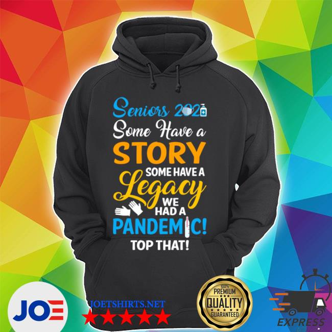Seniors 2021 some have a story some have a legacy we had a pandemic top that s Unisex Hoodie