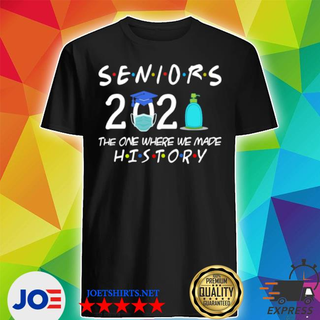 Seniors 2021 the one where we made history shirt