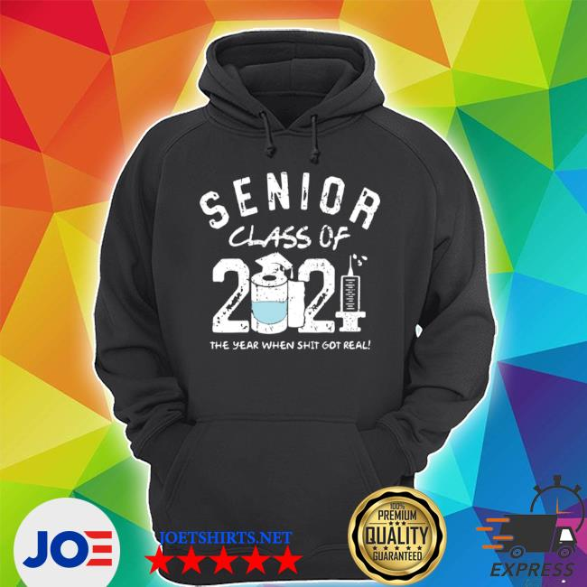 Seniors class of 2021 the the year when shit got real s Unisex Hoodie