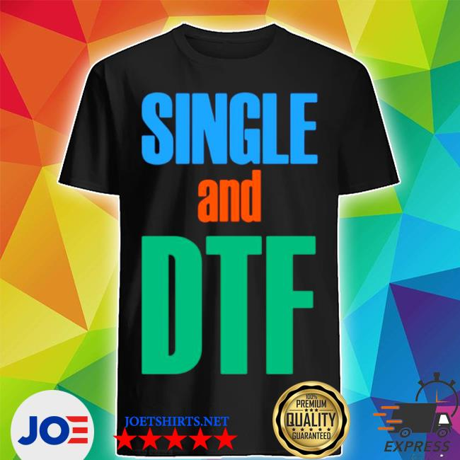 Single and dtf shirt
