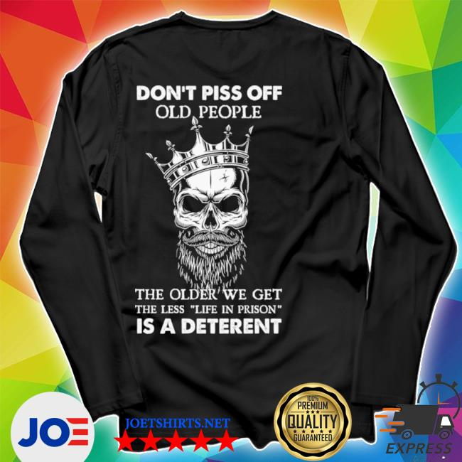 Skull don't piss off old people the older we get the less life in prison is a deterrent s Unisex Long Sleeve Tee