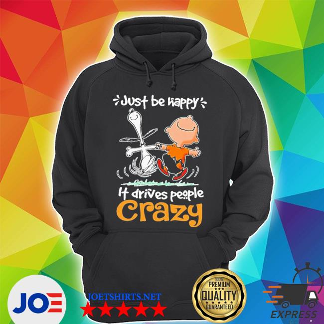Snoopy and Charlie brown just be happy it drives people crazy s Unisex Hoodie