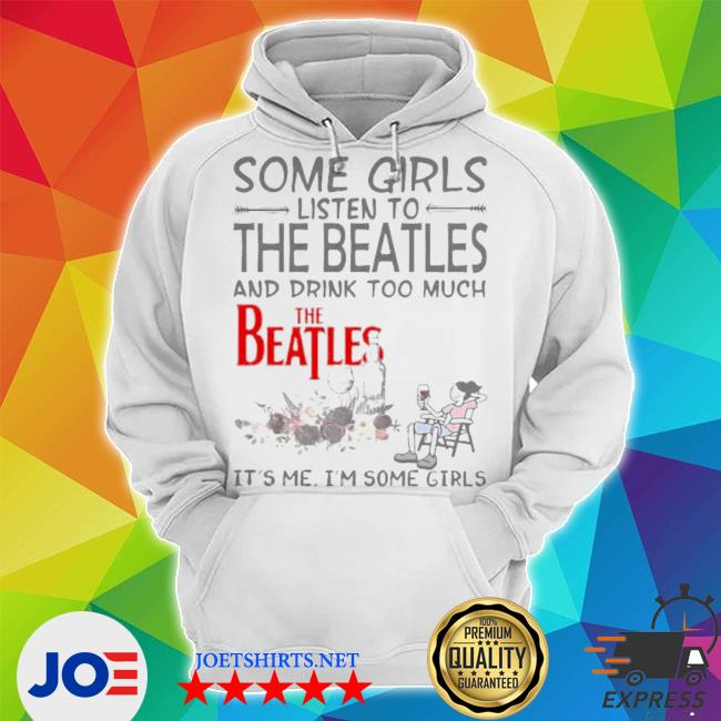 Some girls listen to The Beatles and drink too much it's me I'm some girls s Unisex Hoodie