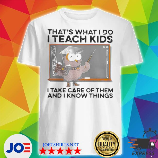 That's what I do I teach kids I take care of them and I know things owl halloween shirt